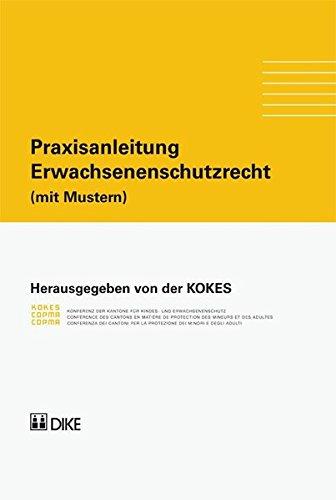Praxisanleitung. Erwachsenenschutzrecht (mit Mustern): KOKES (Hrsg.)