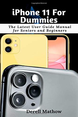 iPhone 11 For Dummies: The Latest User Guide Manual for Seniors and Beginners