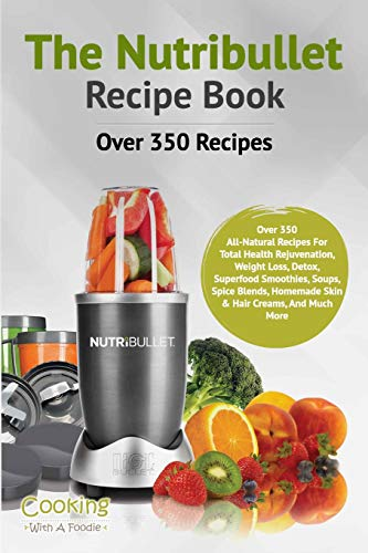 The Nutribullet Recipe Book (Nutribullet Recipe Book Series) (Volume 1)