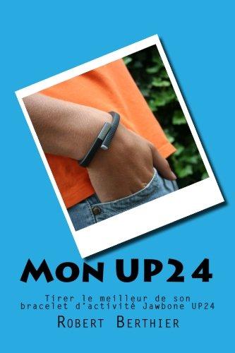 Mon UP24: Tirer le meilleur de son bracelet d'activité Jawbone UP24 (Les guides 360 degrés)