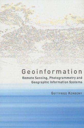 Geoinformation: Remote Sensing, Photogrammetry and Geographic Information Systems: Remote Sensing, Photogrammetry and Geographical Information Systems