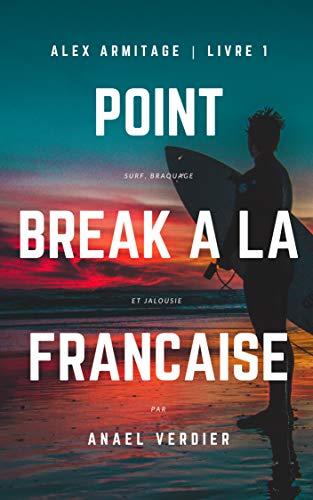 Point Break à la Française: Hold up, surf et jalousie (Une aventure d'Alex Armitage t. 1) (French Edition)