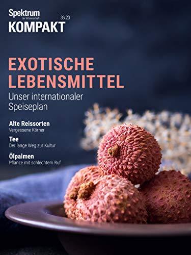 Spektrum Kompakt - Exotische Lebensmittel: Unser internationaler Speiseplan