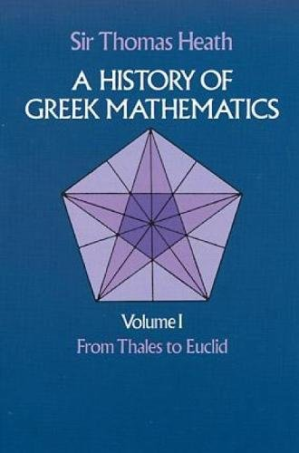 A History of Greek Mathematics, Volume I: From Thales to Euclid (Dover Books on Mathematics)