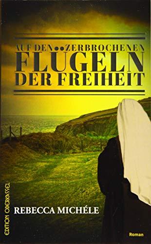 Buchseite und Rezensionen zu 'Auf den zerbrochenen Flügeln der Freiheit' von Rebecca Michéle