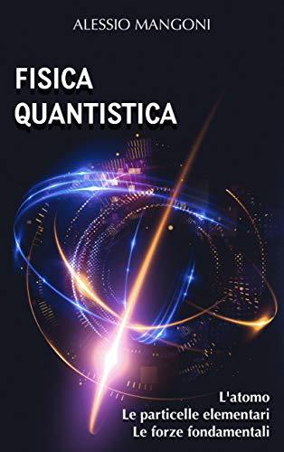 Fisica quantistica: l'atomo, le particelle elementari, le forze fondamentali (fisica tascabile Vol. 2)