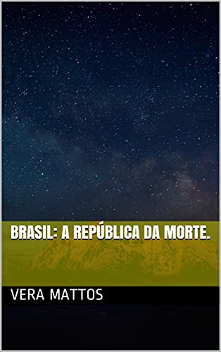 Brasil: A República da Morte. (Pandemia Covid19 no Brasil.) (Portuguese Edition)