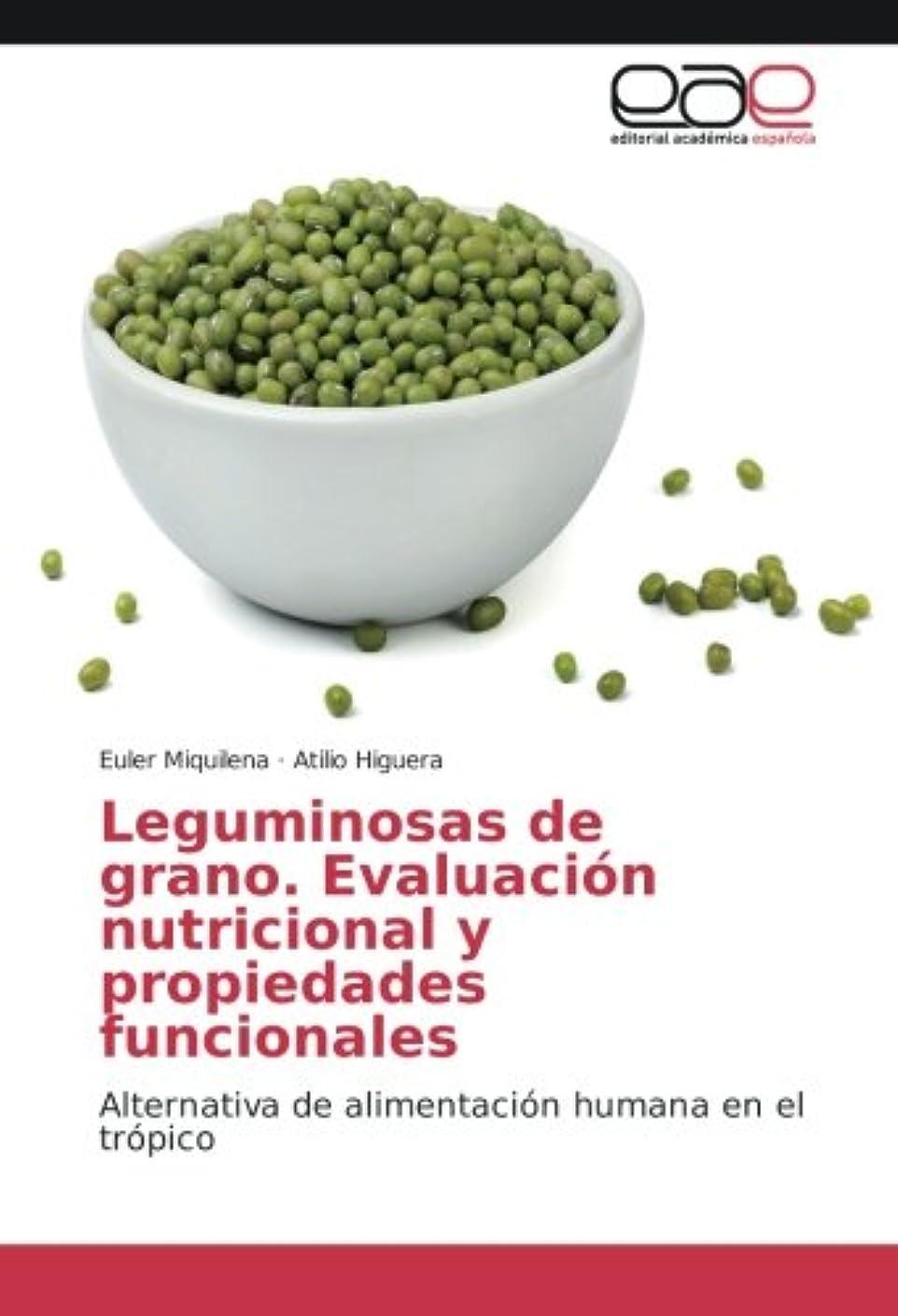 抑制眩惑する依存するLeguminosas de grano. Evaluación nutricional y propiedades funcionales: Alternativa de alimentación humana en el trópico