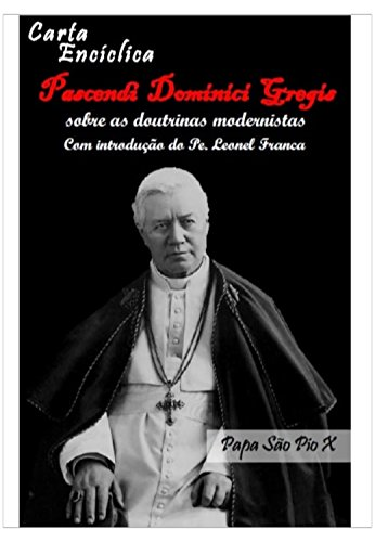 Encíclica Pascendi Dominici Gregis: Sobre as Doutrinas Modernistas
