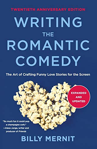 Writing the Romantic Comedy: The Art of Crafting Funny Love Stories for the Screen