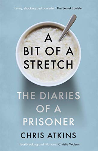 A Bit of a Stretch: The Diaries of a Prisoner by [Chris Atkins]