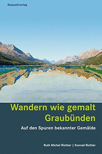 Wandern wie gemalt Graubünden: Auf den Spuren bekannter Gemälde (Lesewanderbuch)
