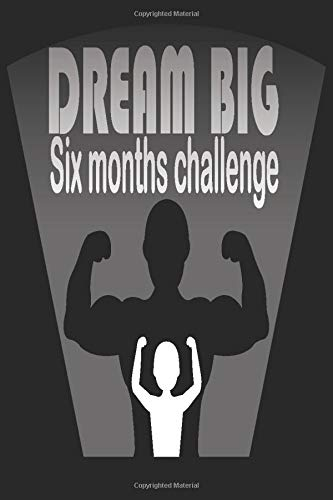 Dream big Six months challenge: Thinner Leaner Stronger, Workout harder, Bigger, and Stronger Than Ever in 6 Months, more muscles in less time, bodybuilding planner journal