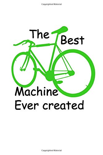 The best machine ever created Logbook: The ideal Training diary for cyclist, bikers, mountain riders,- 120pages, 6x9 inch
