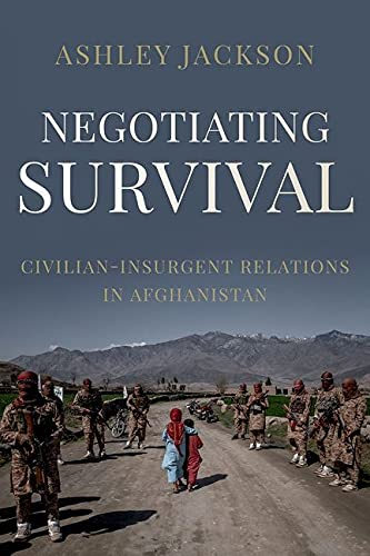 Compare Textbook Prices for Negotiating Survival: Civilian - Insurgent Relations in Afghanistan  ISBN 9780197606179 by Jackson, Ashley