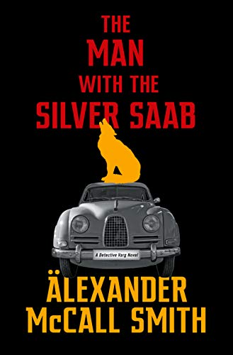 The Man with the Silver Saab: A Detective Varg Novel (3) (Detective Varg Series) by [Alexander McCall Smith]