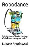 Robodance: Building instruction for the Lego Wedo 2.0 set + program code (English Edition)