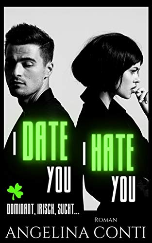 I DATE YOU, I HATE YOU: Dominant, irisch, sucht...