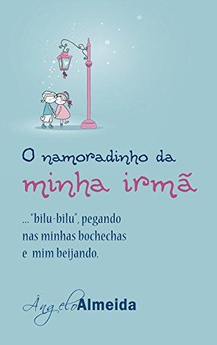 O namoradinho da minha irmã: ...bilu-bilu, pegando nas minhas bochechas e mim beijando (Portuguese Edition)