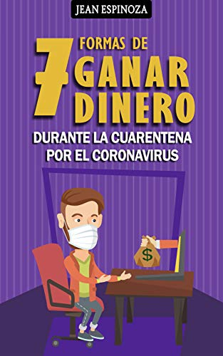 7 Formas de Ganar Dinero Durante la Cuarentena por el Coronavirus