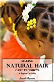 Making Natural Hair Care Products A Beginner's Guide