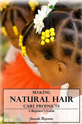 Compare Textbook Prices for Making Natural Hair Care Products A Beginner's Guide First Edition Edition ISBN 9781365096785 by Bazemore, Jamesha