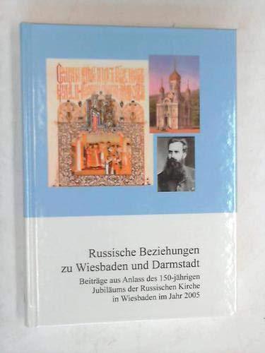Russische Beziehungen zu Wiesbaden und Darmstadt: Beiträge aus Anlass des 150-jährigen Jubiläums der Russischen Kirche in Wiesbaden im Jahr 2005 (Schriften des Stadtarchivs Wiesbaden)