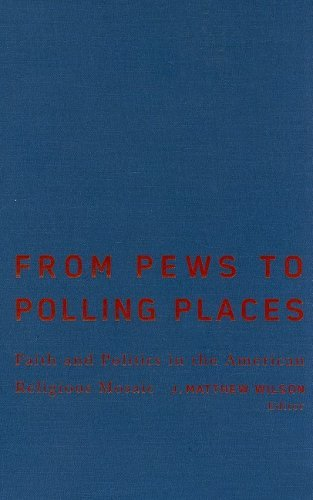 From Pews to Polling Places: Faith and Politics in the American Religious Mosaic (Religion and Politics series) (English Edition)
