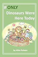 If ONLY Dinosaurs Were Here Today