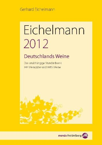 Eichelmann 2012 Deutschlands Weine: Das unabhängige Standardwerk. 944 Weingüter und 9985 Weine