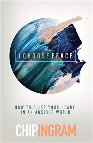 I Choose Peace: How to Quiet Your Heart in an Anxious World