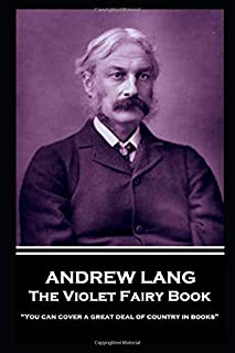 "Andrew Lang - The Violet Fairy Book: ""You can cover a great deal of country in books"""