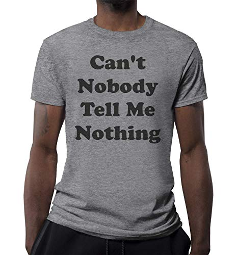 Can't Nobody Tell Me Nothing heren T-shirt