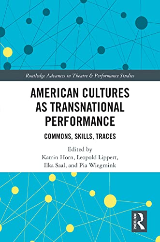 American Cultures as Transnational Performance: Commons, Skills, Traces (Routledge Advances in Theatre & Performance Studies) (English Edition)