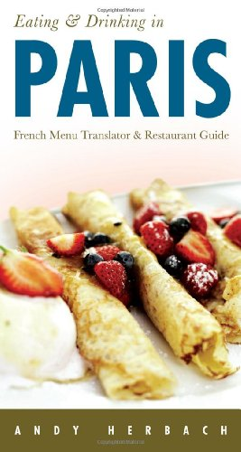 Eating & Drinking in Paris: French Menu Translator and Restaurant Guide (7th edition) (Open Road Travel Guides)