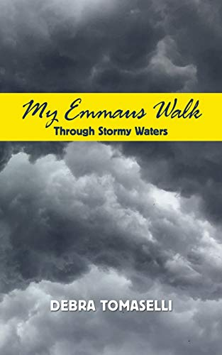 My Emmaus Walk Through Stormy Waters: True Stories of Faith, Hope and Inspiration