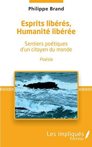 Esprits libérés, Humanité libérée: Sentiers poétiques d'un citoyen du monde