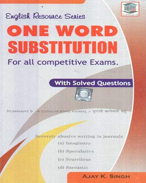 English Resource Series One Word Substitution for All Competitive Exams with All Competitive Exams By Ajay K Singh