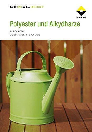 Polyester und Alkydharze: Grundlagen und Anwendungen (Farbe und Lack Edition)