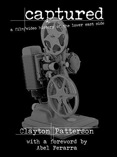 Compare Textbook Prices for Captured: A Film & Video History of the Lower East Side First Edition Edition ISBN 9781583226742 by Patterson, Clayton,Ferarra, Abel
