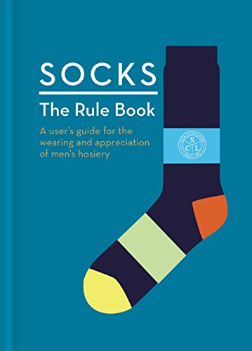 Socks: The Rule Book: 10 essential rules for the wearing and appreciation...