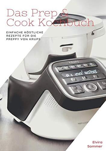 Das Prep & Cook Kochbuch: Einfache köstliche Rezepte für die Preppy von Krups