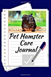 Pet Hamster Care Journal: Custom Personalized Fun Kid-Friendly Daily Hamster Notebook to Care For Your Small Pet's Needs. Great For Recording Feeding, ... For Providing a Safe Healthy Hamster Habitat