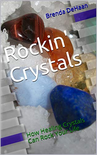Book: Rockin' Crystals - How Healing Crystals Can Rock Your Life by Brenda DeHaan