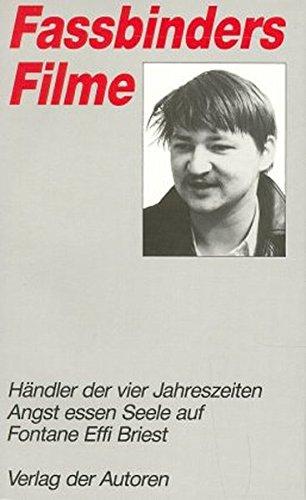 Fassbinders Filme, 7 Bde., Bd.3, Händler der vier Jahreszeiten; Angst essen Seele auf; Fontane Effi Briest