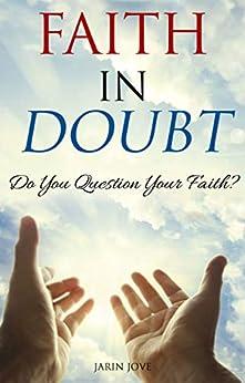 Faith In Doubt: Do You Question Your Faith? by [Jarin Jove]