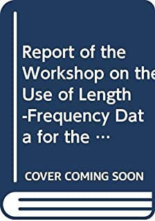 Report of the Workshop on the Use of Length-Frequency Data for the Assessment of Fishery Resources of the Caribbean Islands: Trois-Ilets, Martinique, 9-13 December 1991 (FAO Fisheries Report)
