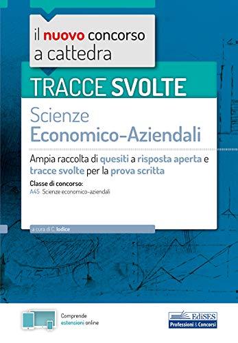 Tracce svolte Scienze Economico-Aziendali: Ampia raccolta di quesiti a risposta aperta e tracce svolte per la prova scritta