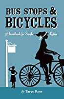 Bus Stops & Bicycles, A Handbook for Single Ladies