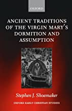 The Ancient Traditions of the Virgin Mary's Dormition and Assumption (Oxford Early Christian Studies) by Stephen J. Shoemaker (2006-12-28)